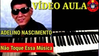 Vídeo Aula Não Toque Essa Música Adelino Nascimento no Teclado