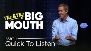 Me & My Big Mouth, Part 1: Quick to Listen // Andy Stanley