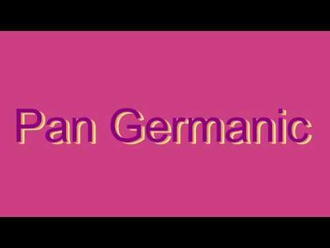 How to Pronounce Pan Germanic