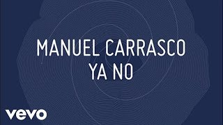 Manuel Carrasco - Ya No (Lyric)