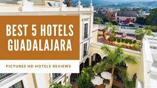 Top 5 Best Hotels in Guadalajara, Mexico - sorted by Rating Guests