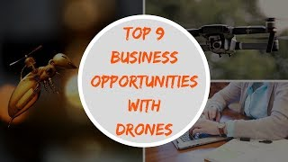 Top 9 Business Opportunities with Drones - How to Get a Drone Business Started