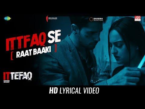 Ittefaq Se (Raat Baaki) | Lyrical | Ittefaq | Sidharth Malhotra | Sonakshi Sinha | Akshaye Khanna