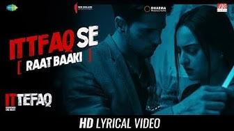 Ittefaq Se (Raat Baaki)   Lyrical   Ittefaq   Sidharth Malhotra   Sonakshi Sinha   Akshaye Khanna