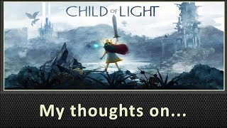My Thoughts On Child of Light (2014)