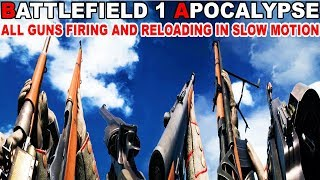 Battlefield 1 APOCALYPSE All Guns Firing And Reloading In Slow Motion