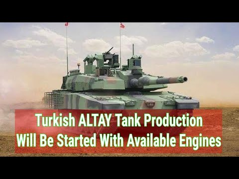 Turkish ALTAY Tank Production  Will Be Started With Available Engines