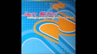 Jon Otis - Nothng's Gonna Change My Love For You (1996)