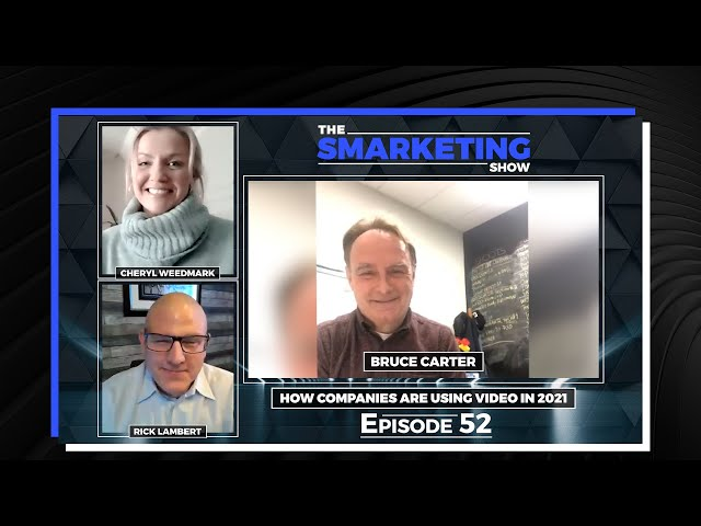 How Companies Are Using Video in 2021 with Video Producer/Director Bruce Carter - Smarketing Show 52