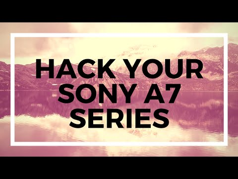 Sony A7 Series Hack - Remove 30 minute video limit add
