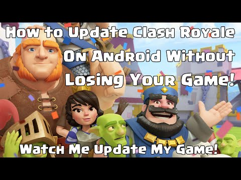 How To Update Clash Royale On Android Without Losing Your Game!