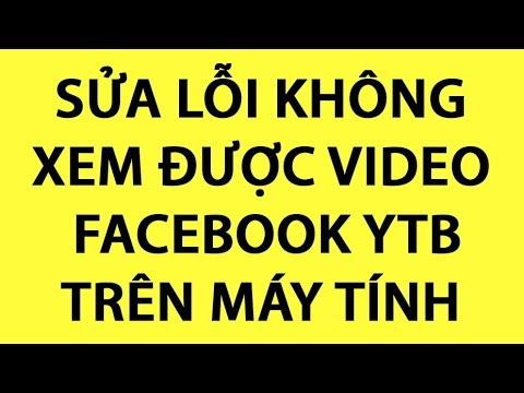 Lỗi không xem được video facebook và youtube trên máy tính 2020
