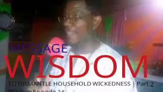 PT 2 | WISDOM To Dismantle Household Wickedness | Archbishopric Eg - Johnson III