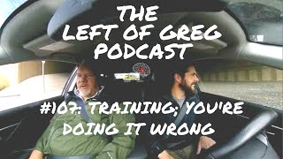 L.O.G. #107: Training; You're Doing It Wrong