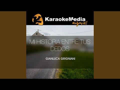 Mi Historia Entre Tus Dedos (Karaoke Version) (In The Style Of Gianluca Grigniani)