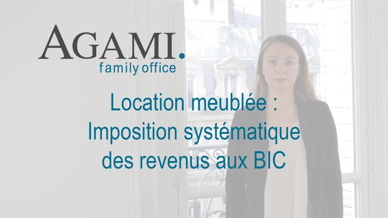 location meuble imposition systmatique des revenus aux bic agami family office