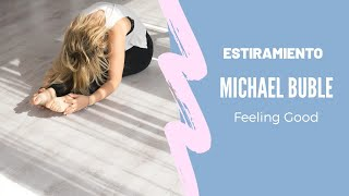 Estiramiento al Ritmo de Michael Buble   Feeling Good