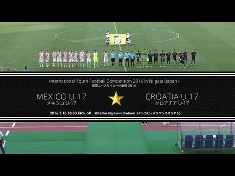 Mexico U-17 - Croatia U-17 / International Youth Football Competition 2016 in Niigata (Japan)