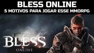 BLESS ONLINE -  5 MOTIVOS PARA JOGAR ESSE MMORPG