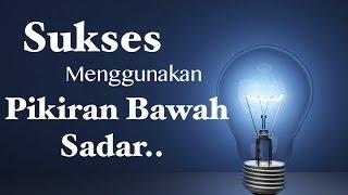Motivasi Hidup Sukses - Meraih Sukses dengan Pikiran Alam Bawah Sadar