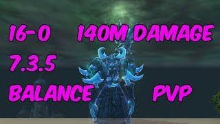 16-0 140M DAMAGE - 7.3.5 Balance Druid PvP - WoW Legion