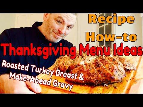 Delicious Thanksgiving Recipes Part 3 – Roasted Turkey Breast & Make-Ahead Gravy