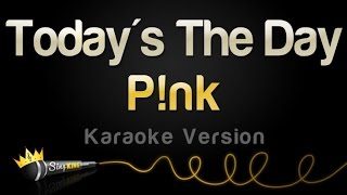 P!nk - Today's The Day (Karaoke Version)