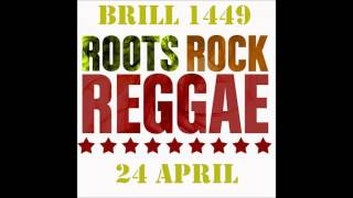 ROOTS ROCK REGGAE ON BRILL 1449 RADIO 24 APRIL 2014