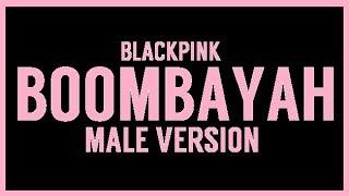 [MALE VERSION] BLACKPINK - BOOMBAYAH