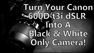 Turn Your Canon 600d T3i Into A Black & White Only Camera (Just Like The £5000 Leica Monochrom!)