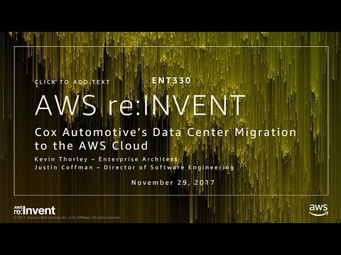 AWS re:Invent 2017: Cox Automotive's Data Center Migration to the AWS Cloud (ENT330)