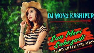 Sun Meri Sahezadi-Hard Killer Vibration-Dj Mon2 Kashipur.mp3