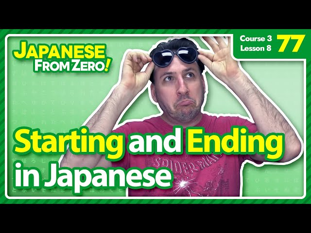 Starting and ending something in Japanese - Japanese From Zero! Video 77