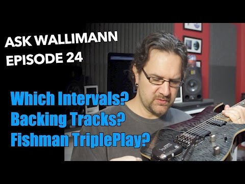 What intervals, Backing tracks, Fishman TriplePlay - Ask Wallimann #24