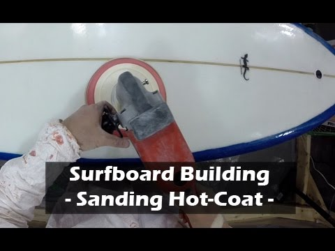 Sanding a Surfboard Hot-Coat: How to Build a Surfboard #35