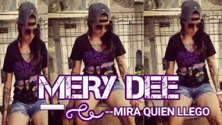MERY DEE - MIRA QUIEN LLEGO - 2018 VIDEO CREATED