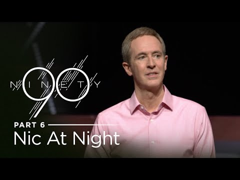 Ninety, Part 6: Nic at Night // Andy Stanley