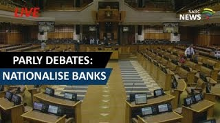 Debate in Parliament: Motion of the EFF to nationalise banks thumbnail