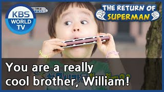 You are a really cool brother, William! [The Return of Super…