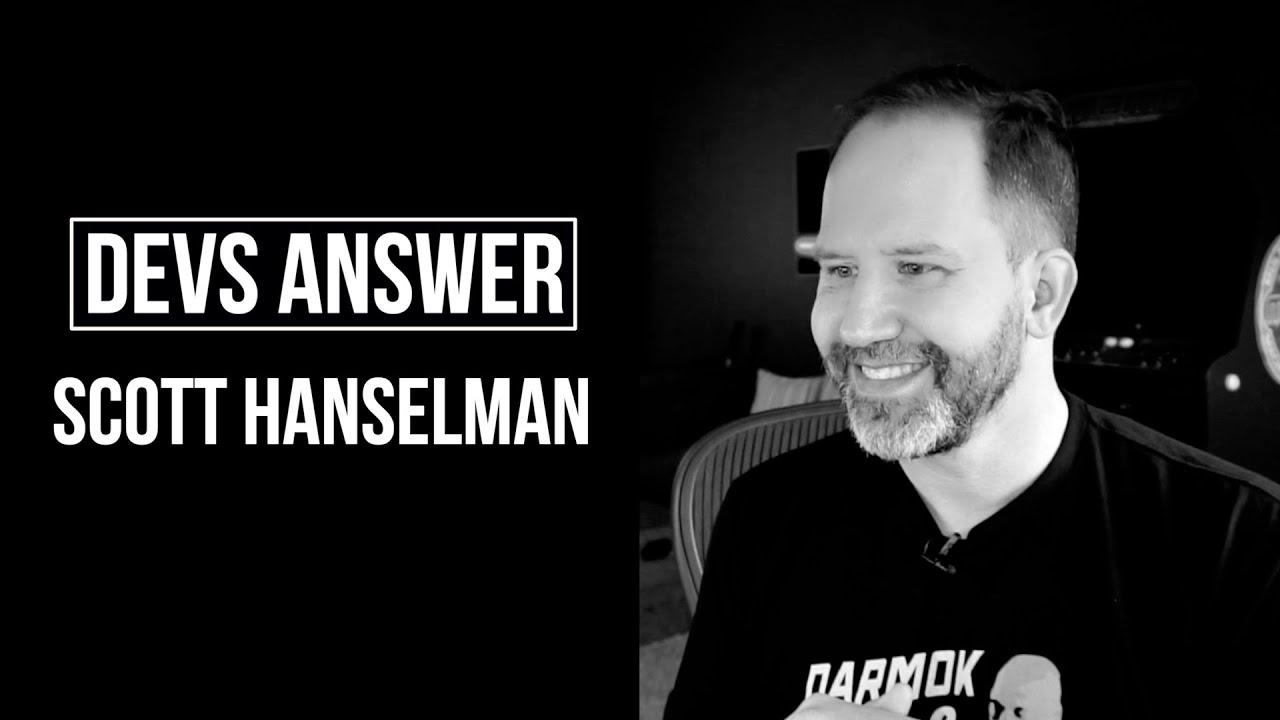 DEVS ANSWER: Scott Hanselman