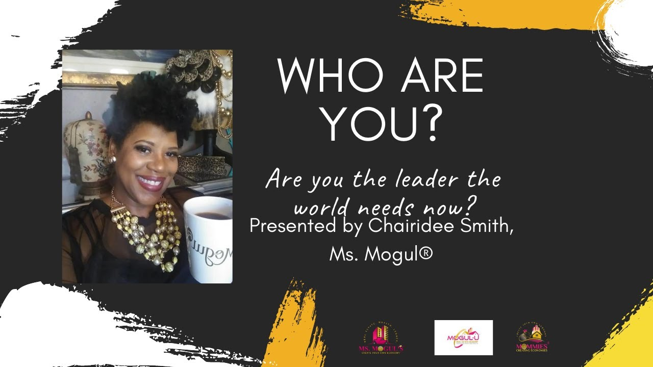 Who Are You? An Honest Conversation about Leadership, Hosted by Chairidee Smith, Ms. Mogul®.