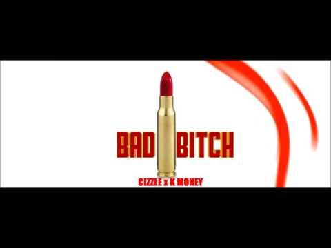 Cizzle x K Money - Bad Bitch