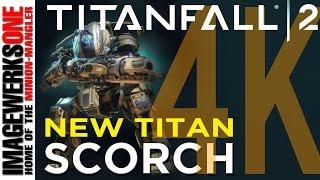 Titanfall 2 NEW TITAN - Meet SCORCH- Official Titan Trailer - See It In 4K !
