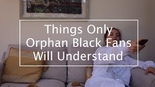 Things Only Orphan Black Fans Will Understand