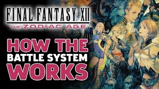 Final Fantasy XII: The Zodiac Age - How The Battle System Works