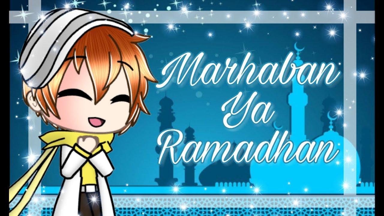 Marhaban ya ramadhanmeme gacha life
