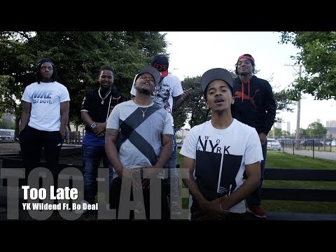 YK Wildend Ft. Bo Deal - Too Late (Music Video)