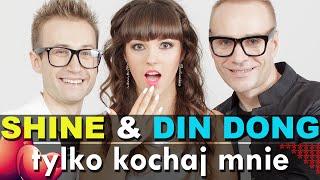 Shine & Din Dong - Tylko kochaj mnie (Official Video)