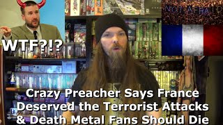Crazy Preacher Says France Deserved the Terrorist Attacks & Death Metal Fans Should Die