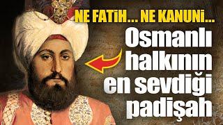 Osmanlı halkının en sevdiği padişah kimdi...?
